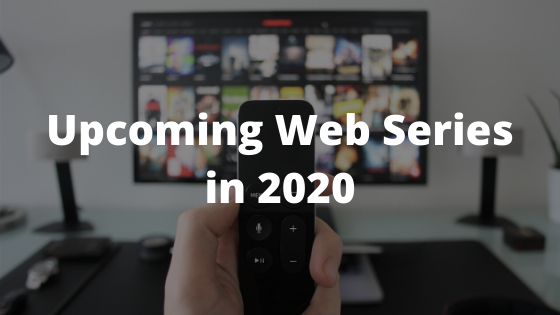 Upcoming Web Series In 2020